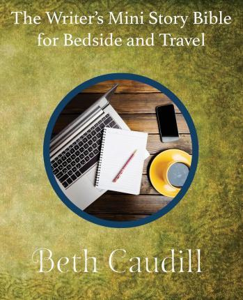 The Writer's Mini Story Bible for Bedside and Travel