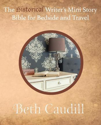 The Historical Writer's Mini Story Bible for Bedside and Travel