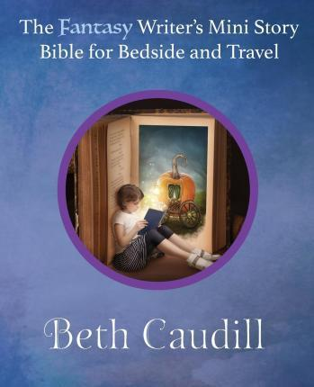 The Fantasy Writer's Mini Story Bible for Bedside and Travel