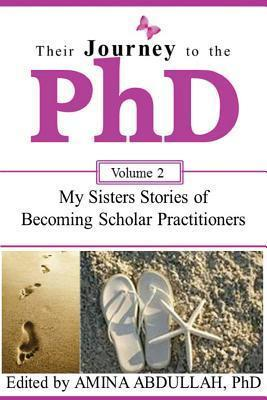 Their Journey to the PhD Volume 2: My Sisters Stories of Becoming Scholar Practitioners