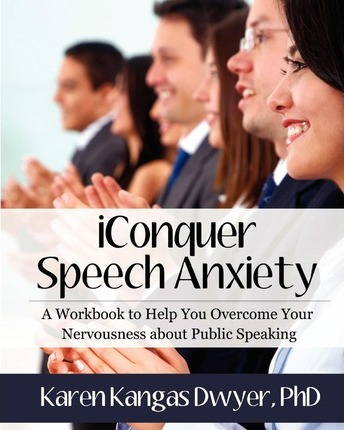 Iconquer Speech Anxiety  A Workbook to Help You Overcome Your Nervousness about Public Speaking