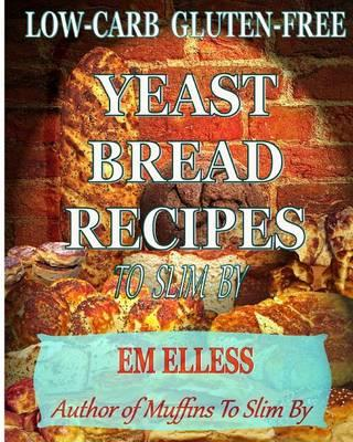 Low Carb Gluten Free Yeast Bread Recipes To Slim By M L