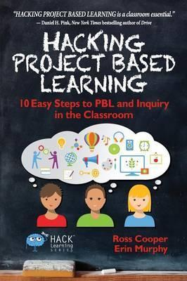 Hacking Project Based Learning : 10 Easy Steps to PBL and Inquiry in the Classroom