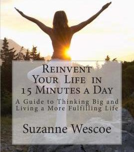 Reinvent Your Life in 15 Minutes a Day: A Guide to Thinking Big and Living a More Fulfilling Life