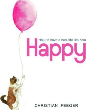 Happy - How to Have a Beautiful Life Now
