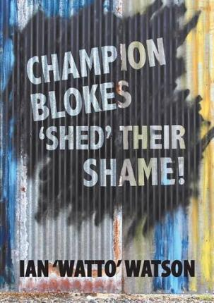 Champion Blokes 'Shed' Their Shame