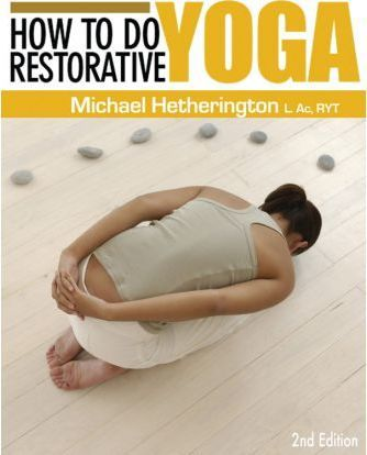 How to Do Restorative Yoga : For Home or in a Class