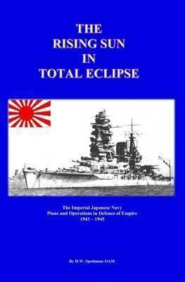The Rising Sun in Total Eclipse: The Imperial Japanese Navy Plans and Operations in Defence of Empire 2016