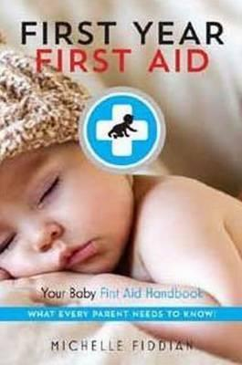 First Year, First Aid: Your Baby First Aid Handbook