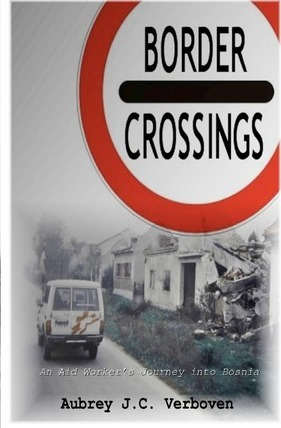 Border Crossings - An Aid Worker's Journey into Bosnia Cover Image
