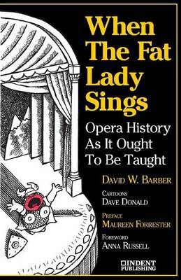 When The Fat Lady Sings : Opera History As It Ought To Be Taught