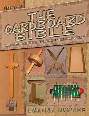 The Cardboard Bible  Taking Cardboard Crafting to the Extremes of Creativity and Upcycling