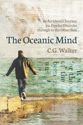 The Oceanic Mind  An Accidental Journey Via Bipolar Disorder Through to the Other Side