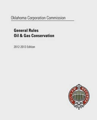 Oklahoma Corporation Commission Rules of Practice and Oil and Gas Conservation Law 2012