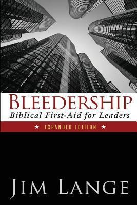 Bleedership: Biblical First-Aid for Leaders (Expanded Edition)