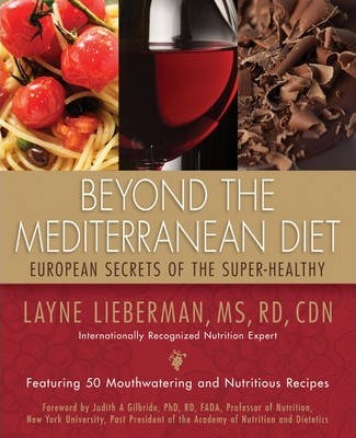 Beyond the Mediterranean Diet : European Secrets of the Super-Healthy – Layne Lieberman