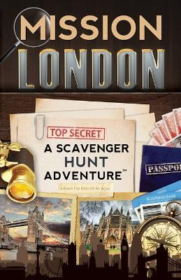Mission London : A Scavenger Hunt Adventure: (Travel Book for Kids)