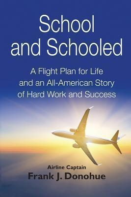 School and Schooled  A Flight Plan for Life and an All-American Story of Hard Work and Success