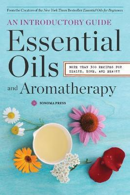 Essential Oils and Aromatherapy - Sonoma Press