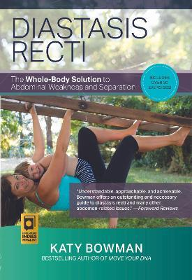 Diastasis Recti : The Whole Body Solution to Abdominal Weakness and Separation