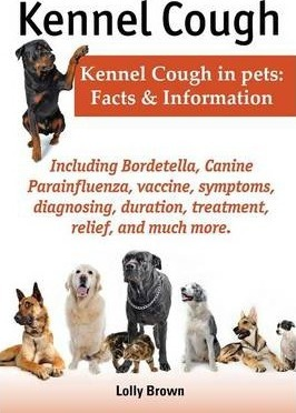 Kennel Cough. Including symptoms, diagnosing, duration, treatment, relief, Bordetella, Canine Parainfluenza, vaccine, and much more. Kennel Cough in pets: Facts and Information.
