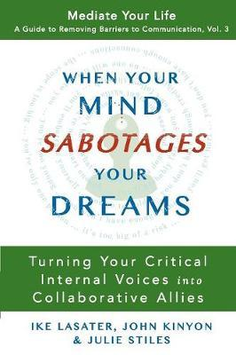 When Your Mind Sabotages Your Dreams  Turning Your Critical Internal Voices into Collaborative Allies