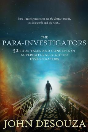 The Para-Investigators  52 True Tales and Concepts of Supernaturally Gifted Investigators
