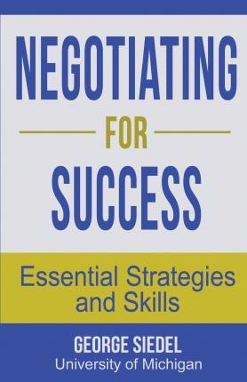 Negotiating for Success : Essential Strategies and Skills