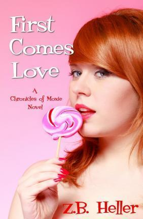 First Comes Love  A Chronicles of Moxie Novel