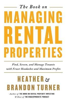 The Book on Managing Rental Properties  A Proven System for Finding, Screening, and Managing Tenants with Fewer Headaches and Maximum Profits