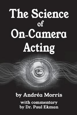 The Science of On-Camera Acting : with commentary by Dr. Paul Ekman