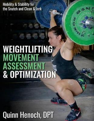 Weightlifting Movement Assessment & Optimization : Mobility & Stability for the Snatch and Clean & Jerk – Quinn Henoch Dpt