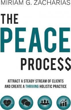 The PEACE Process : Attract a Steady Stream of Clients and Create a Thriving Holistic Practice