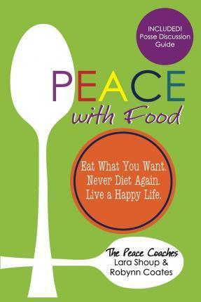Peace with Food : Eat What You Want. Never Diet Again. Live a Happy Life.