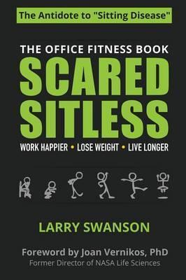 Scared Sitless : The Office Fitness Book – Swanson Larry