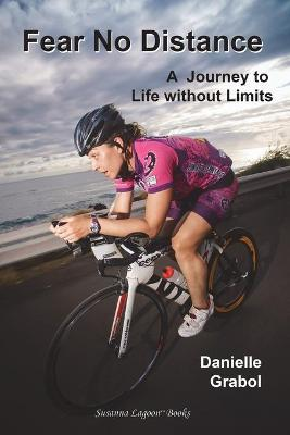 Fear No Distance : A Journey to Life Without Limits – Danielle Grabol