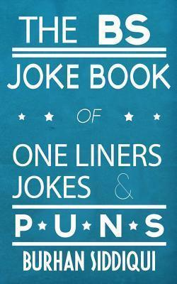 Image of: Ten The Bs Joke Book Of One Liners Jokes Puns Book Depository The Bs Joke Book Of One Liners Jokes Puns Burhan Siddiqui