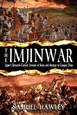 The Imjin War : Japan's Sixteenth-Century Invasion of Korea and Attempt to Conquer China