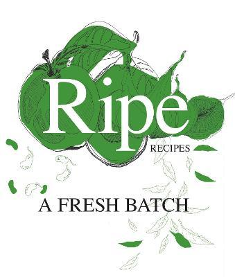 Ripe Recipes: Book 2 : A Fresh Batch