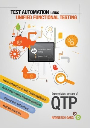 Test Automation Using HP Unified Functional Testing: Explore Latest Version of Qtp