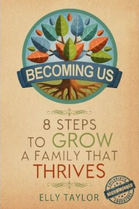 Becoming Us : 8 Steps to Grow a Family That Thrives