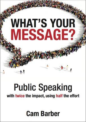 What's Your Message? : Public Speaking with Twice the Impact Using Half the Effort
