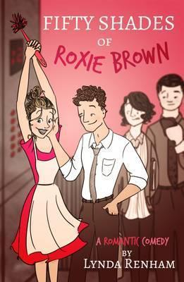 Fifty Shades of Roxie Brown: A Romantic Comedy 2015