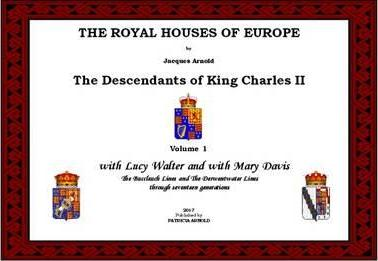 The Royal Houses of Europe: With Lucy Walter and with Mary Davis - The Buccleuch Lines and the Derwentwater Lines Volume 1
