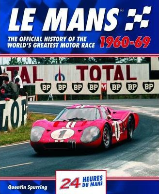 Le Mans : The Official History of the World's Greatest Motor Race, 1960-69