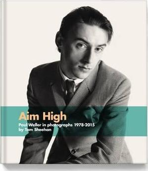 Aim High : Paul Weller in Photographs (1978-2015)