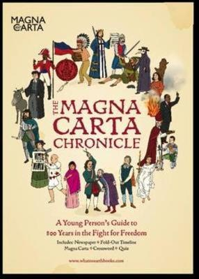 The Magna Carta Chronicle : A Young Person's Guide to 800 Years in the Fight for Freedom