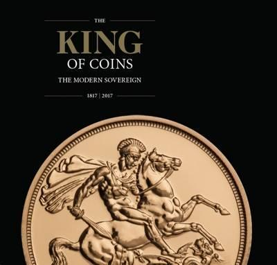 The King of Coins the Modern Sovereign 1817-2017