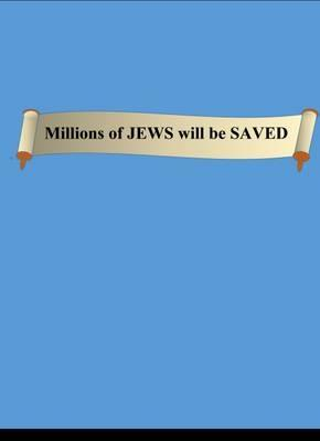 Millions of Jews Will be Saved