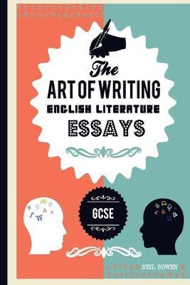 the art of writing english literature essays for gcse neil  the art of writing english literature essays for gcse
